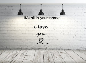 """It's all in your name I LOVE YOU"" QUOTE Big & Small Sizes Colour Wall Sticker Modern Style Valentine's  'Q82'"