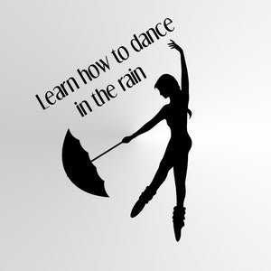 """LEARN HOW TO DANCE IN THE RAIN"" QUOTE Sizes Reusable Stencil Modern Art 'Q81'"