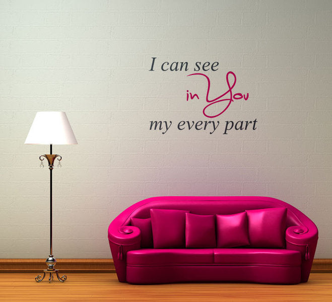 ,, I CAN SEE YOU IN MY EVERY PART'' QUOTE Big & Small Sizes Colour Wall Sticker Modern 'Q52'