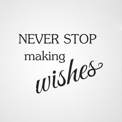 ,,NEVER STOP MAKING WISHES'' QUOTE Big & Small Sizes Colour Wall Sticker Modern 'Q53'