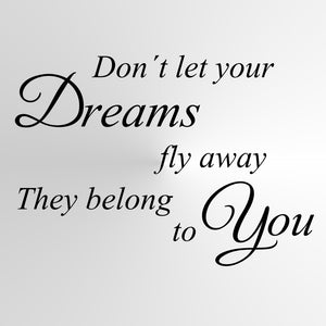 """Don't let your dreams fly away, they belong to you"" Quote Big & Small Sizes Colour Wall Sticker  'Q72'"