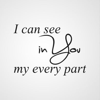 ,, I CAN SEE YOU IN MY EVERY PART'' QUOTE Sizes Reusable Stencil Modern Style 'Q52'