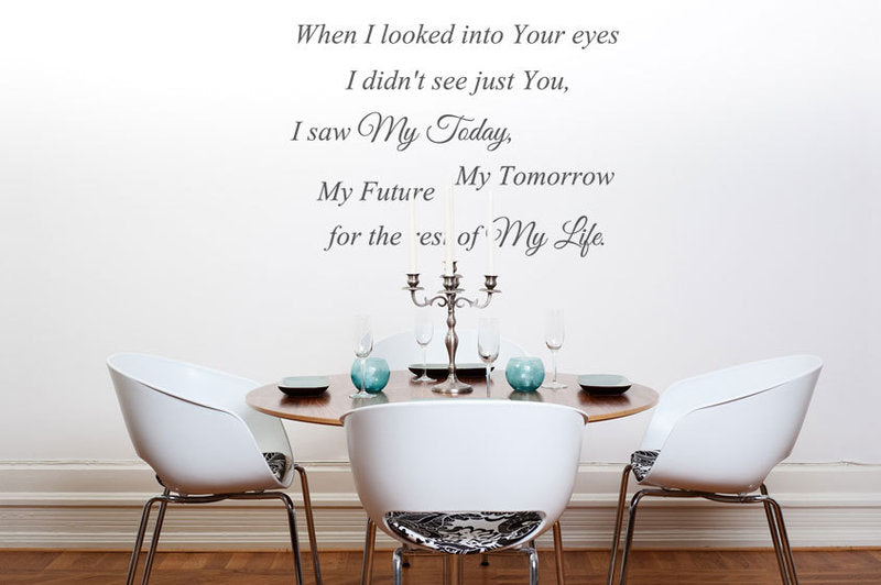 ,,WHEN I LOOKED INTO YOUR EYES...'' QUOTE Big & Small Sizes Colour Wall Sticker Modern Style 'Q42'
