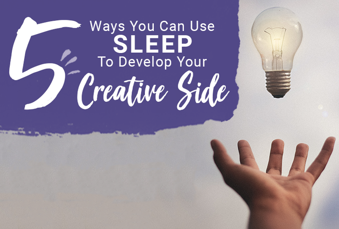 5 Ways You Can Use Sleep To Develop Your Creative Side