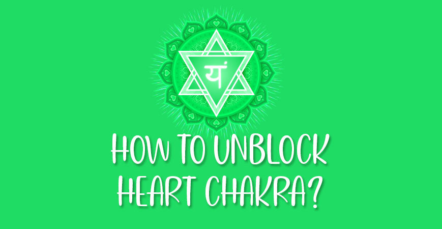 How To Unblock Open Heart Chakra