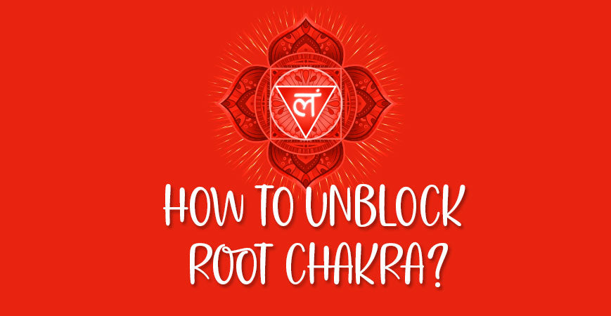 How To Unblock Open Root Chakra