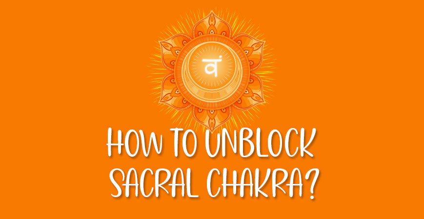 How To Unblock Open Sacral Chakra