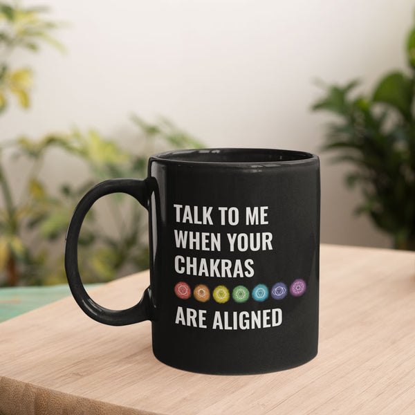 Talk To Me When Your Chakras Are Aligned Black Mug