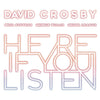 David Crosby Announces New Album 'Here If You Listen', A Collaborative Album With Becca Stevens, Michael League And Michelle Willis, Out October 26th On BMG