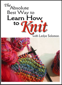 The Absolute Best Way to Learn How To Knit with Leslye Solomon- DVD