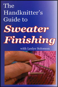 The Hand Knitter's Guide to Sweater Finishing with Leslye Solomon - DVD