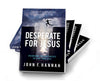 Desperate for Jesus: Overcome the Obstacles to Find True Life