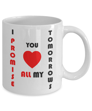 I Promise You All My Tomorrows Coffee Mug