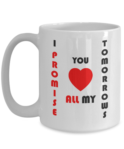 Coffee Mug - I Promise You All My Tomorrows Coffee Mug