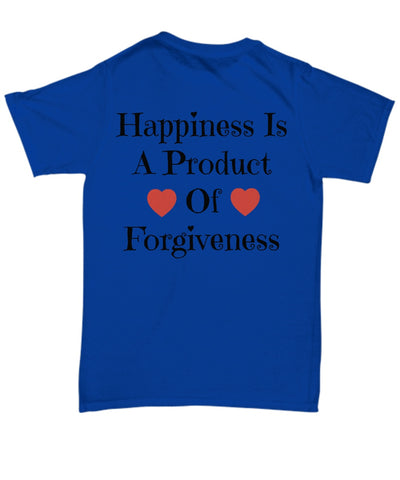 Shirt / Hoodie - Happiness Is A Product Of Forgiveness T-Shirts