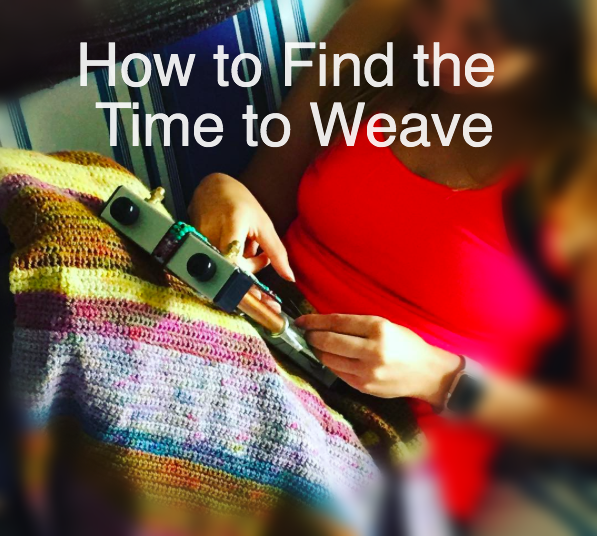 How to Find The Time to Weave [Updated]