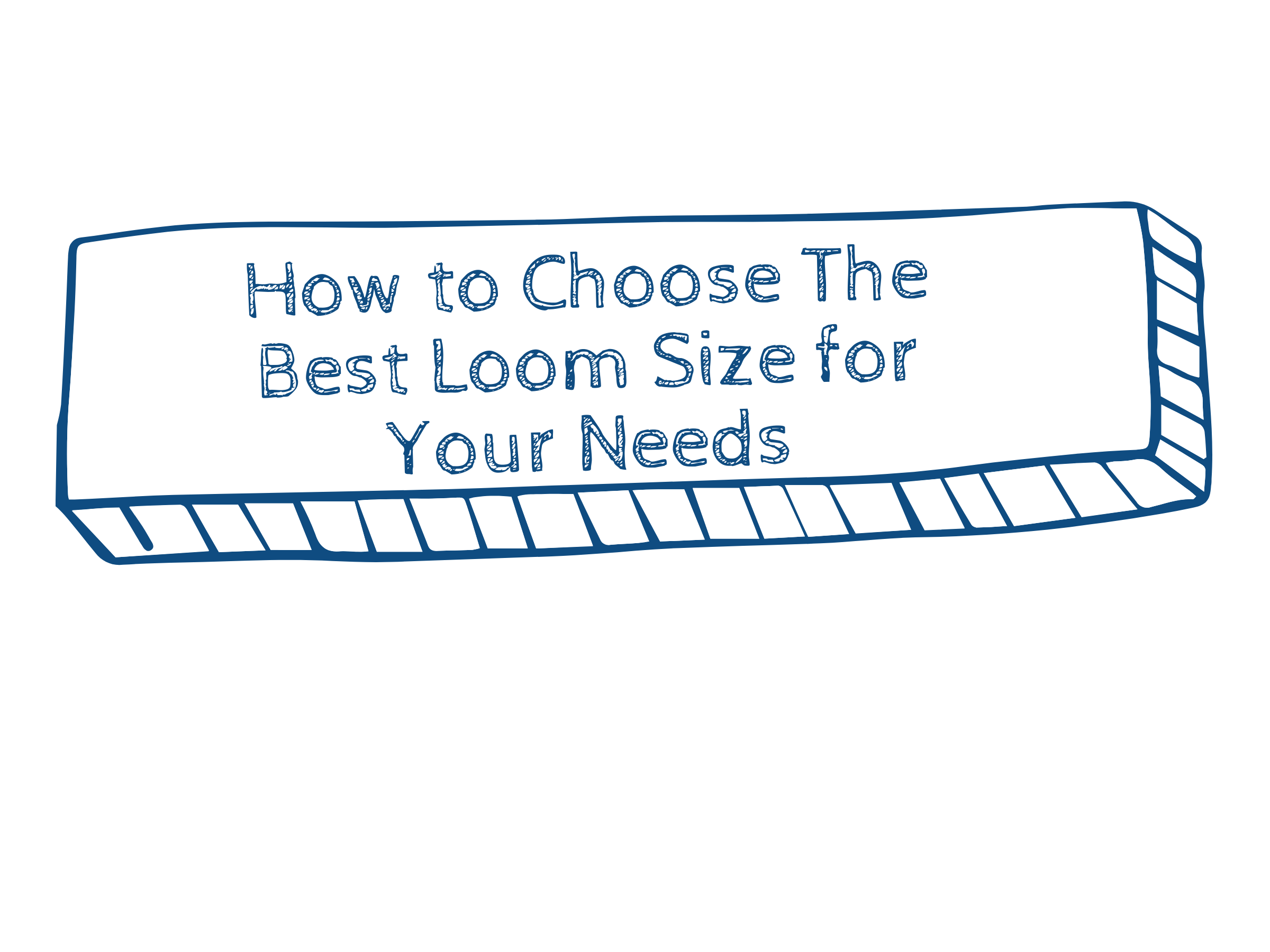 How to Choose The Best Loom Size for Your Needs