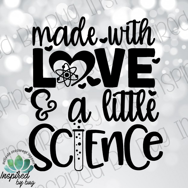 Made with Love and a Little Science Tee
