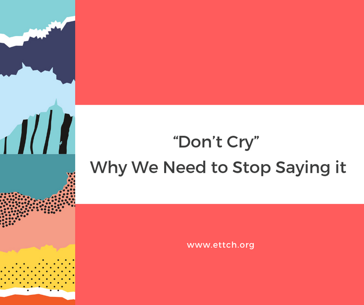 """Don't Cry"" - Why We Need to Stop Saying It"