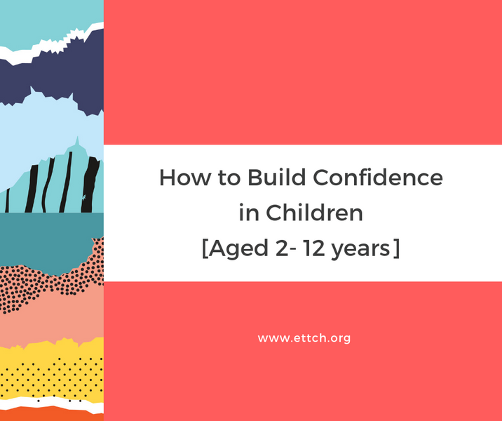 How to Build Confidence in Children <br> [Aged 2- 12 years]