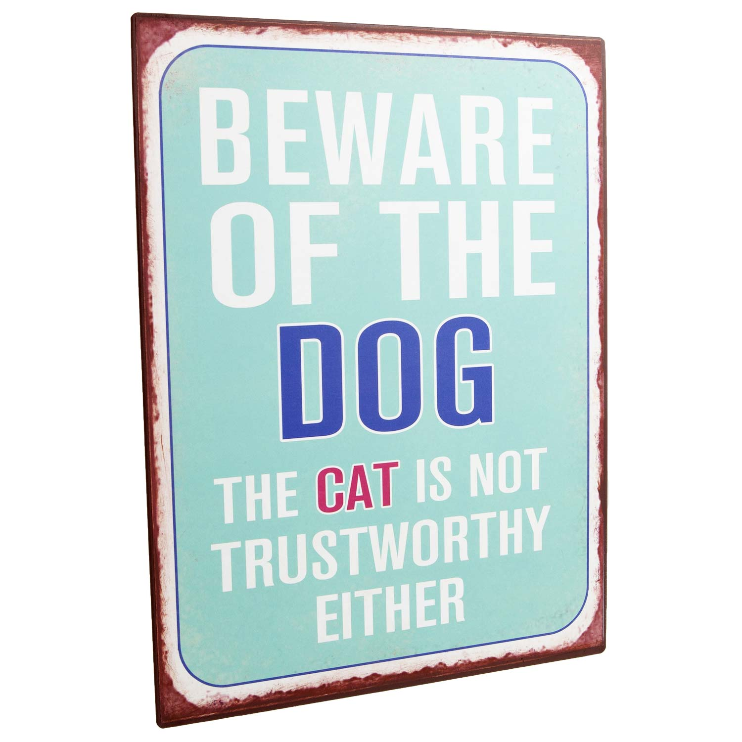 Dog Krazy Gifts - Beware Of The Dog The Cat Is Not Trustworthy Either Metal Sign part of the wide range dog themed signs available from DogKrazyGifts.co.uk