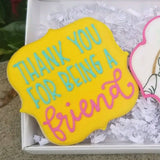 Custom Cookies - Thank You For Being A Friend! - Southern Sugar Bakery