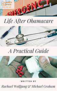Life After Obamacare: A Practical Guide