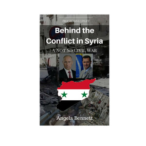 Behind the Conflict in Syria: A Not So Civil War by Angela Bennett