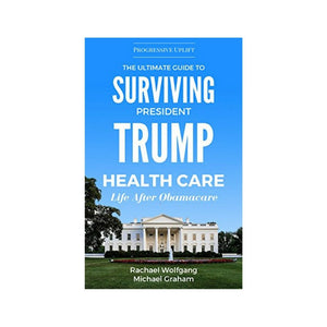 The Ultimate Guide to Surviving President Trump: Healthcare: Life After Obamacare