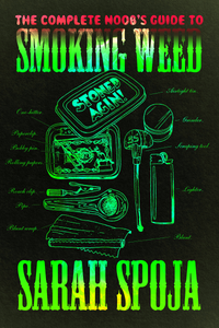 The Complete Noobs Guide To Smoking Weed by Sarah Spoja