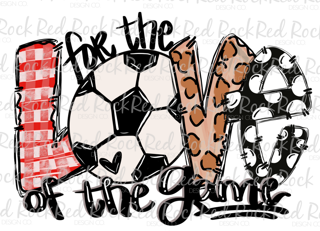 For the Love of the Game - Soccer – Red Rock Design Co.