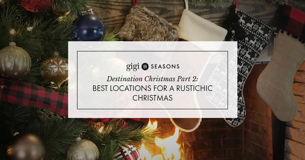 Destination Christmas Pt. 2: Best Locations For A Rustichic Christmas