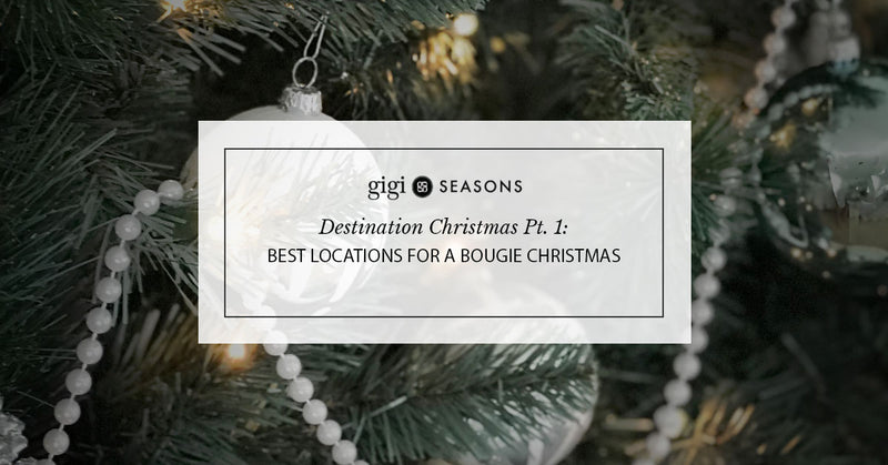 Destination Christmas Pt. 1: Best Locations For A Bougie Christmas