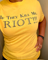IF THEY KILL ME....RIOT T-SHIRT