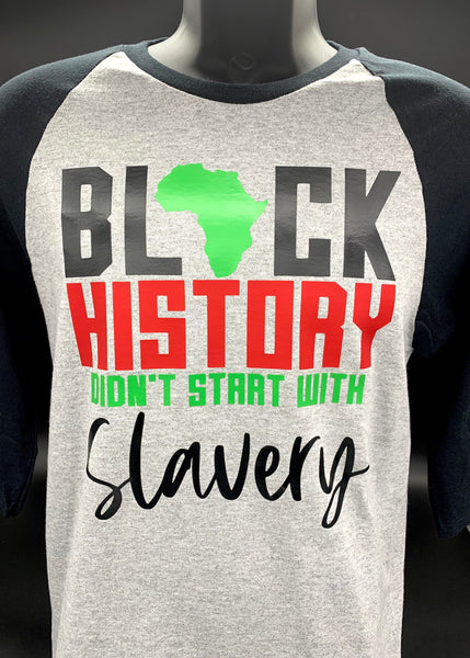 BLACK HISTORY DIDNT START WITH SLAVERY T-SHIRT