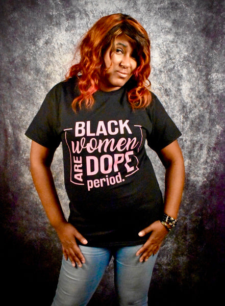BLACK WOMEN ARE DOPE T-SHIRT