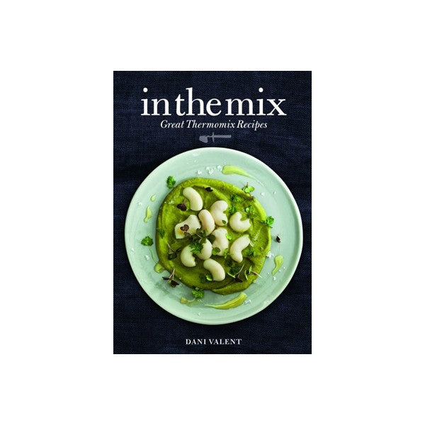 In The Mix : Great Thermomix Recipes