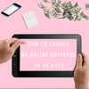 HOW TO LAUNCH AN ONLINE BUSINESS IN 30 DAYS