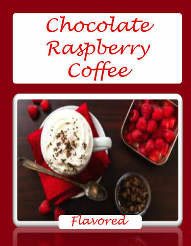 Chocolate  Raspberry Flavored Gourmet Coffee- Fresh Roasted  ½-5LB