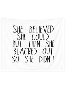 She Believed She Could But Then She Black Out So She Didn't Quote Tapestry