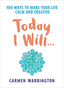 Today I Will: 100 Ways to Make Your Life Calm and Creative Paperback