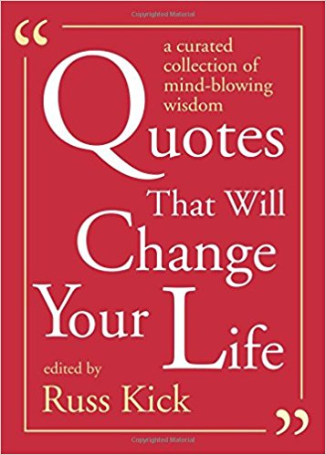 Quotes That Will Change Your Life: A Curated Collection of Mind-Blowing Wisdom Paperback