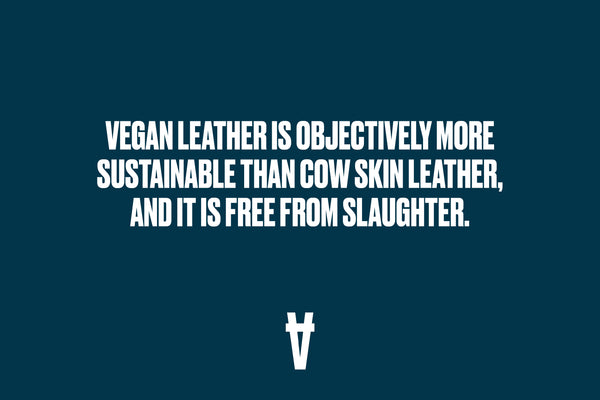 Vegan leather is objectively more sustainable than cow skin leather and is free from slaughter.