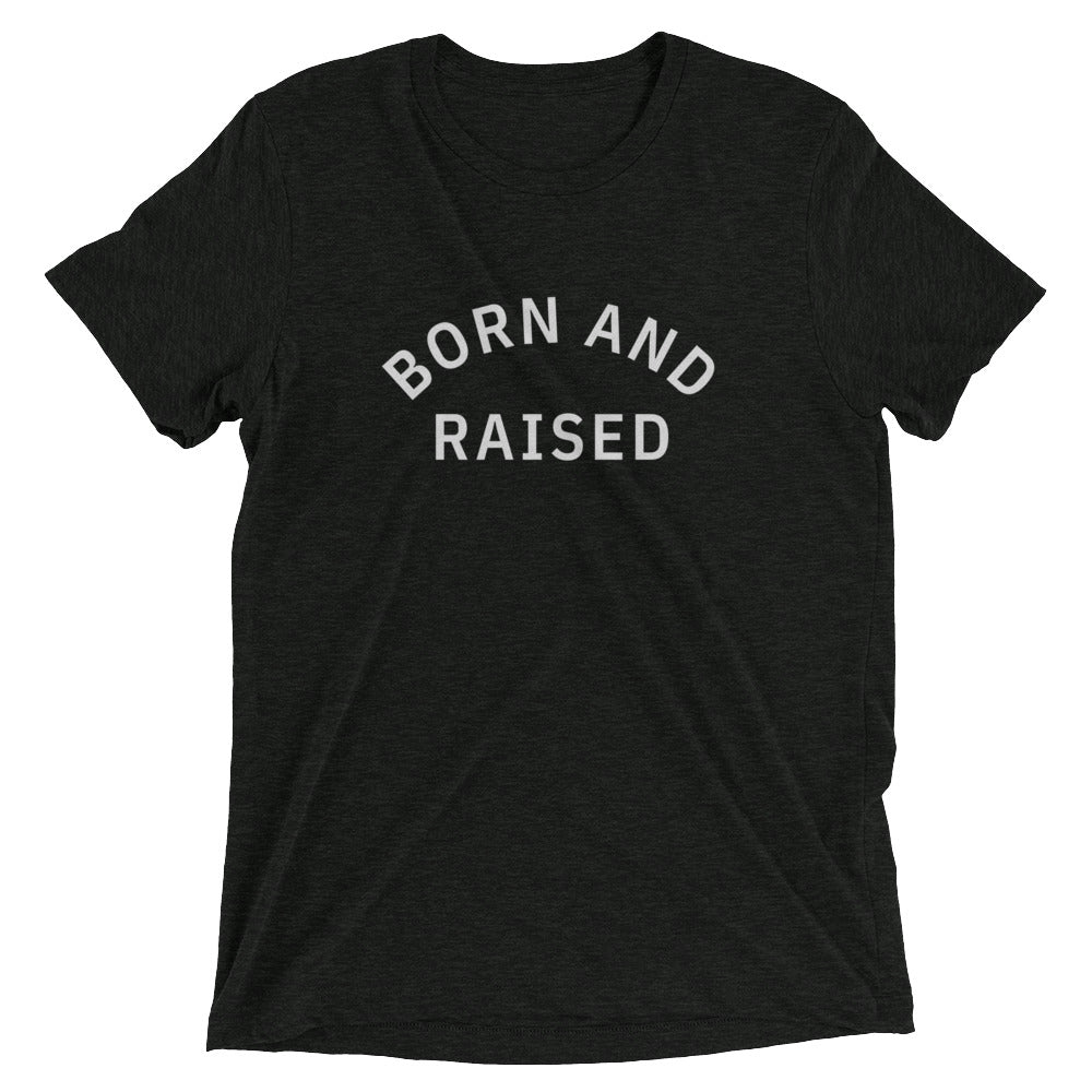 Born and Raised Tee | Unisex Tri-Blend