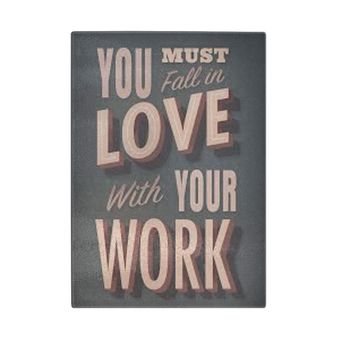 You must fall in love with your work