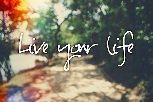 Living Your Life For You!
