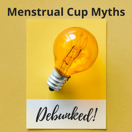Menstrual Cups Myths - Debunked!