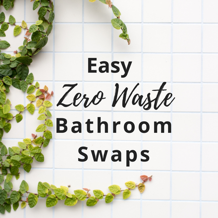 Easy Zero Waste Bathroom Swaps