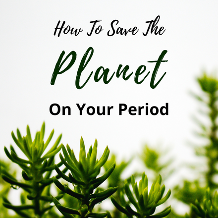 How To Save The Planet On Your Period