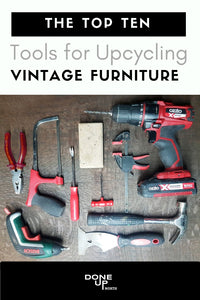 The top ten tools for Upcycling Vintage furniture